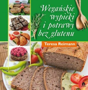 Wegańskie wypieki i potrawy bez glutenu Teresa Reimann