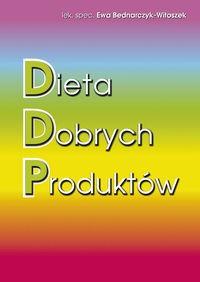 Dieta Dobrych Produktów lek.spec. Ewa Bednarczyk-Witoszek