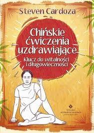 Chińskie ćwiczenia uzdrawiające Steven Cardoza