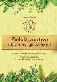 Ziołolecznictwo Ojca Grzegorza Sroki Krzysztof Błecha