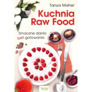 Kuchnia Raw Food Tanya Maher