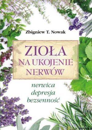 Zioła na ukojenie nerwów Zbigniew Nowak