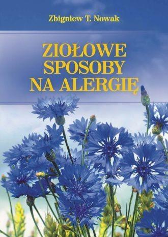 Ziołowe sposoby na alergię Zbigniew T.Nowak