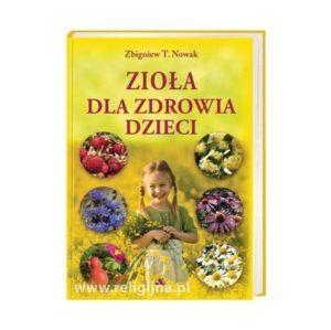 Zioła dla zdrowia dzieci Zbigniew T. Nowak