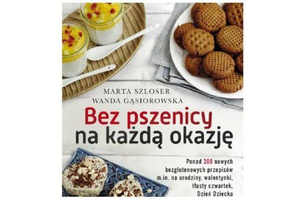 Bez pszenicy na każdą okazję Marta Szloser Wanda Gąsiorowska