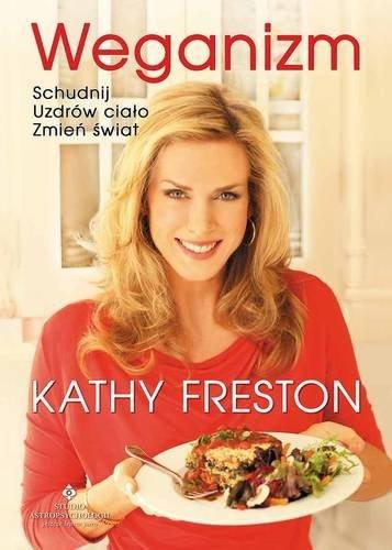Weganizm - schudnij, uzdrów ciało, zmień świat Kathy Freston
