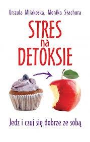 Stres na detoksie Mijakoska Urszula, Stachura Monika
