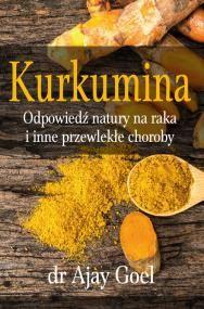 Kurkumina - odpowiedź natury na raka i inne przewlekłe choroby dr Ajay Goel