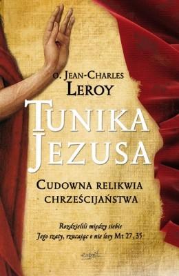 Tunika Jezusa. Cudowna relikwia chrześcijaństwa Jean-Charles Leroy