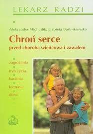 Chroń serce przed chorobą wieńcową i zawałem A. Michajlik, E. Bartnikowska